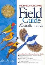Field Guide to Australian Birds : How Australian Animals Puzzled Early Explorers - Michael Morecombe