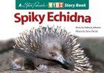 Spiky Echidna : Kids Story Book - Rebecca Johnson