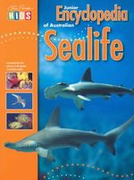 Junior Encyclopedia of Australian Sea Life - Kylie Currey
