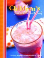 The Children's Food and Drink Party Book : Fun and Easy Recipes for that Special Children's Party
