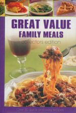 Great Value Family Meals : Collectors Edition : Over 80 Quick And Easy Recipes