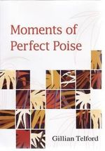 Moments of Perfect Poise - Gillian Telford