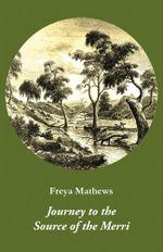 Journey to the Source of the Merri - Freya Mathews