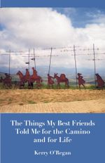 Things My Best Friends Told Me for the Camino and for Life - Kerry O'Regan