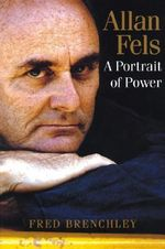 Allan Fels : The Inside Story - Fred Brenchley