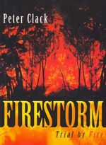 Firestorm Trial by Fire : Trial by Fire - Peter Clack