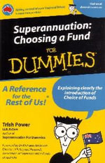 Superannuation : Choosing a Fund for Dummies - Trish Power