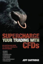 Supercharge Your Trading with CFDs : An Australian Guide to Trading Contracts for Difference - Jeff Cartridge