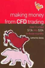 Making Money from CFD Trading : How I Turned $13K Into $30K in 3 Months - Catherine Davey