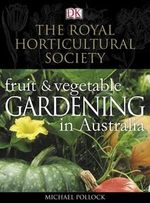 The Royal Horticultural Society : Fruit & Vegetable Gardening in Australia  - Michael Pollock 