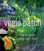 Vegie Patch : How to Grow Your Own Food - Alan Buckingham