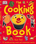 The Cooking Book : 50 Mouthwatering Meals and Sensational Snacks - Jane Bull