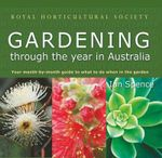 Gardening Through the Year in Australia : Gardening Through the Year in Australia The - Ian Spence