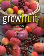 Grow Fruit : Gardens, Courtyards, Verandahs, Balconies - Alan Buckingham