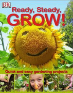 Ready, Steady, Grow! :  Quick and Easy Gardening Projects - Royal Horticultural Society