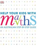 Help Your Kids With Maths : An Australian Step-by-Step Guide - DK Publishing