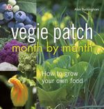 Vegie Patch Month by Month : How to Grow Your Own Food - Alan Buckingham