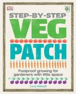 Step-by-step Veg Patch : Creating a Beautiful Outdoor Space in Under an Hou... - Lucy Halsall