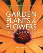 Garden Plants and Flowers in Australia : Garden Plants and Flowers in Australia - Ian Spence