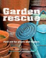 Garden Rescue : First Aid for Plants and Flowers - Jo Whittingham