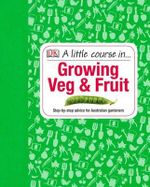 A Little Course in Growing Veg and Fruit - Dorling Kindersley