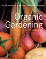 Organic Gardening in Australia : The complete guide to natural & checmical-free gardening