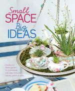 Small Space Big Ideas : Australianised Edition - Dorling Kindersley