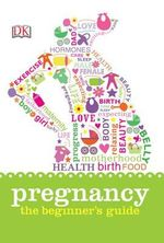 Pregnancy  : The Beginner's Guide - Dorling Kindersley