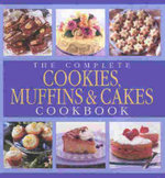The Complete Cookies, Muffins and Cakes Cookbook - No Author Provided