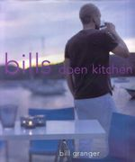 Bill's Open Kitchen : Bill Granger Series - Bill Granger