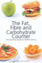 The Fat, Fibre and Carbohydrate Counter : The Essential Guide to Healthy Eating - No Author Provided