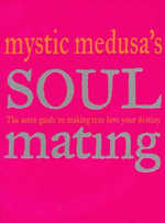Mystic Medusa's Soul Mating : The Astro Guide to Making True Love Your Destiny - No Author Provided