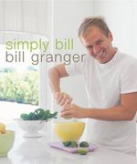 Simply Bill : Bill Granger Series - Bill Granger