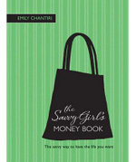 The Savvy Girl's Money Book : The Savvy Way To Have The Life You Want - Emily Chantiri