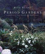 Period Gardens : Landscapes for Houses with History  : Myles Baldwin Series - Myles Baldwin