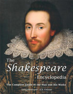 The Shakespeare Encylopedia : The Complete Guide to the Man and His Works