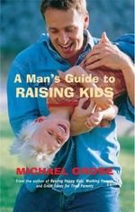 A Man's Guide to Raising Kids - Michael Grose