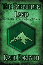 The Witches of Eileanan 4 : The Forbidden Land - Kate Forsyth