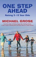 One Step Ahead : Raising 3 to 12 Year Olds - Michael Grose