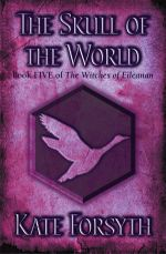 The Witches of Eileanan 5 : The Skull of the World - Kate Forsyth