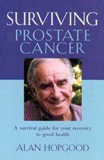 Surviving Prostate Cancer : One Man's Journey - Alan Hopgood