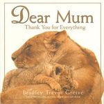 Dear Mum : Thank You for Everything - Bradley Trevor Greive