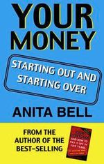 Your Money: Starting out and Starting over : Starting out and Starting over - Anita Bell
