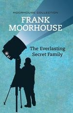 The Everlasting Secret Family - Frank Moorhouse