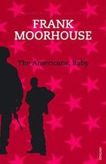 The Americans, Baby - Frank Moorhouse