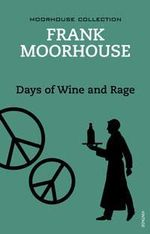 Days of Wine and Rage - Frank Moorhouse