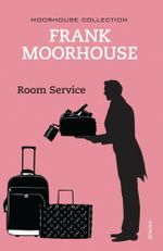 Room Service : Moorhouse Collection Ser. - Frank Moorhouse