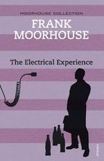 The Electrical Experience - Frank Moorhouse