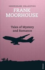Tales of Mystery and Romance - Frank Moorhouse