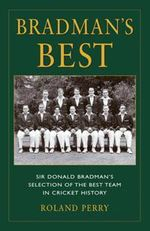 Bradman's Best : The Inside Story of the Epic 1948 Ashes Tour - Roland Perry